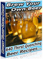 BREW YOUR OWN BEER - 640 Thirst Quenching Beer Recipes!